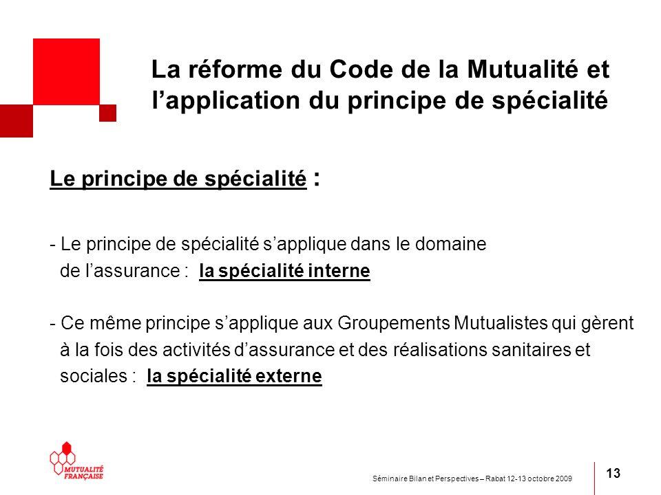 Séminaire Bilan et Perspectives – Rabat 12-13 octobre 2009 13 La réforme du Code de la Mutualité et lapplication du principe de spécialité Le principe