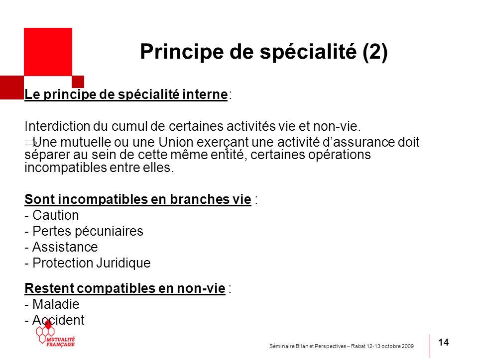 Séminaire Bilan et Perspectives – Rabat 12-13 octobre 2009 14 Principe de spécialité (2) Le principe de spécialité interne : Interdiction du cumul de