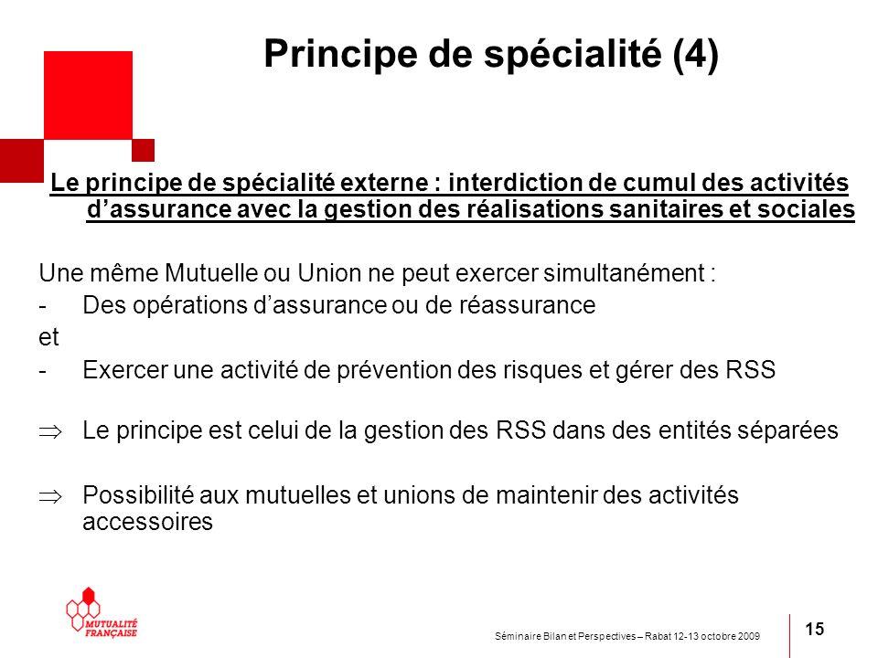 Séminaire Bilan et Perspectives – Rabat 12-13 octobre 2009 15 Principe de spécialité (4) Le principe de spécialité externe : interdiction de cumul des