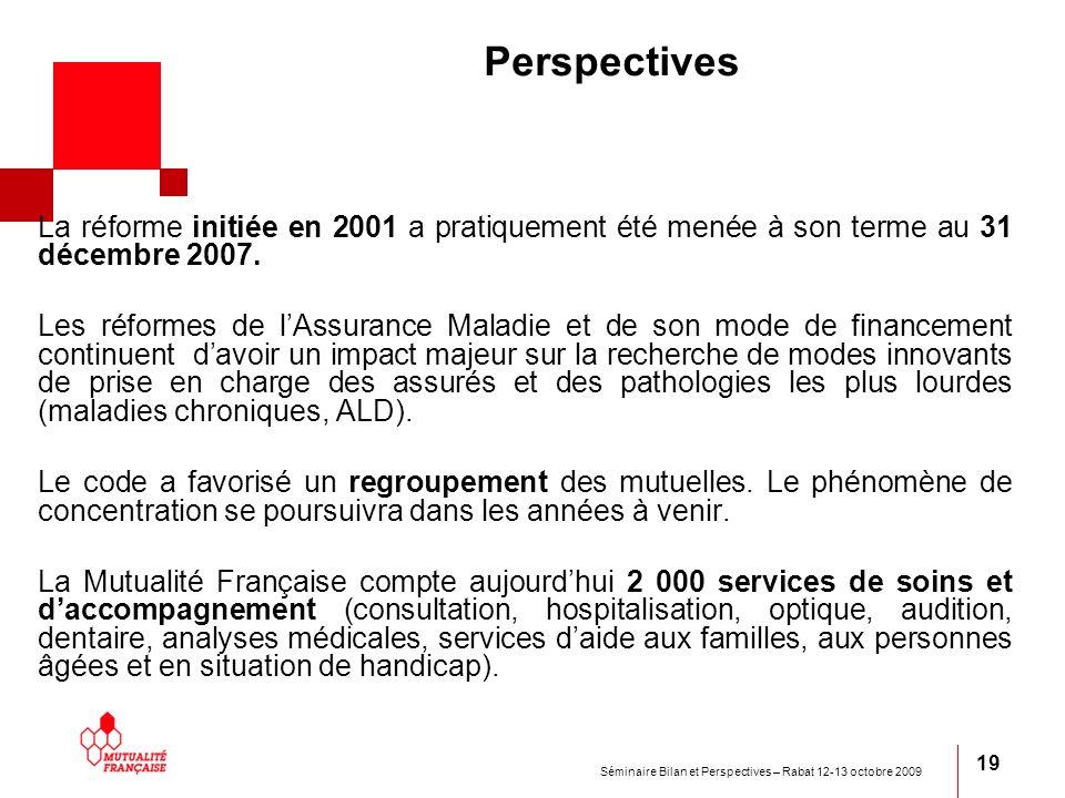 Séminaire Bilan et Perspectives – Rabat 12-13 octobre 2009 19 Perspectives La réforme initiée en 2001 a pratiquement été menée à son terme au 31 décem