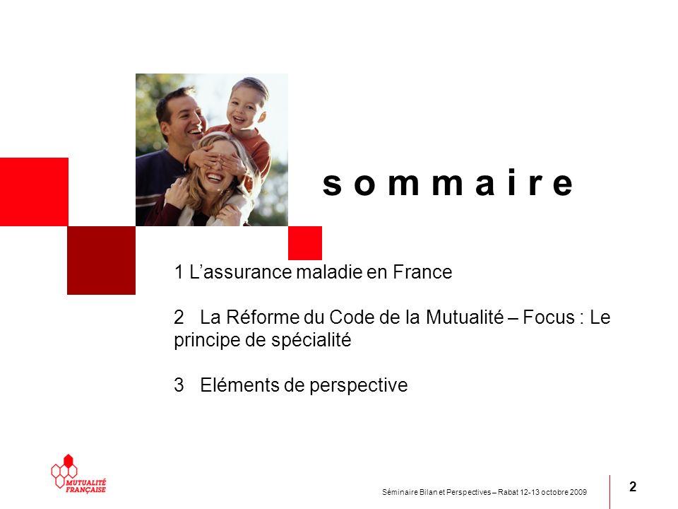 Séminaire Bilan et Perspectives – Rabat 12-13 octobre 2009 2 s o m m a i r e 1 Lassurance maladie en France 2 La Réforme du Code de la Mutualité – Foc