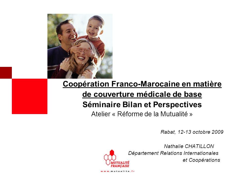 Coopération Franco-Marocaine en matière de couverture médicale de base Séminaire Bilan et Perspectives Atelier « Réforme de la Mutualité » Rabat, 12-1