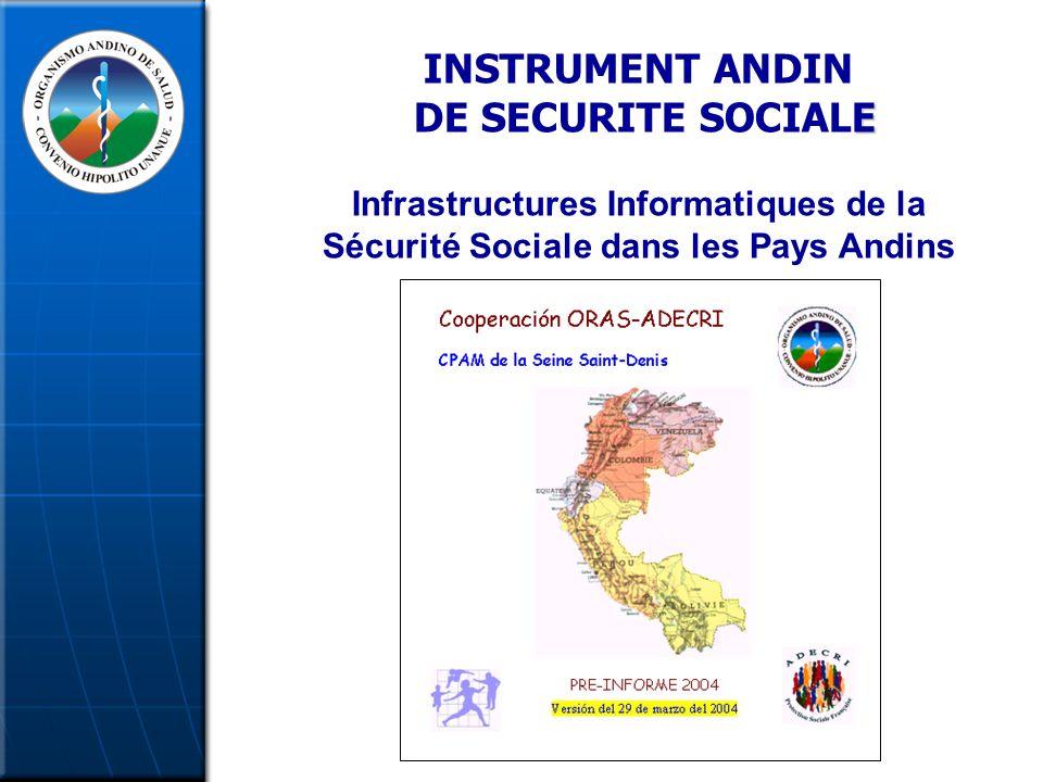 INSTRUMENT ANDIN E DE SECURITE SOCIALE Infrastructures Informatiques de la Sécurité Sociale dans les Pays Andins