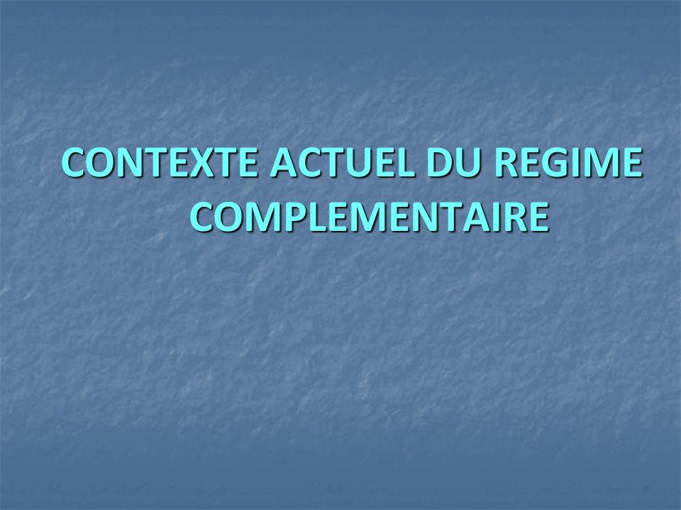 CONTEXTE ACTUEL DU REGIME COMPLEMENTAIRE