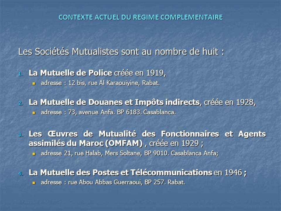 CONTEXTE ACTUEL DU REGIME COMPLEMENTAIRE Les Sociétés Mutualistes sont au nombre de huit : 1. La Mutuelle de Police créée en 1919, adresse : 12 bis, r