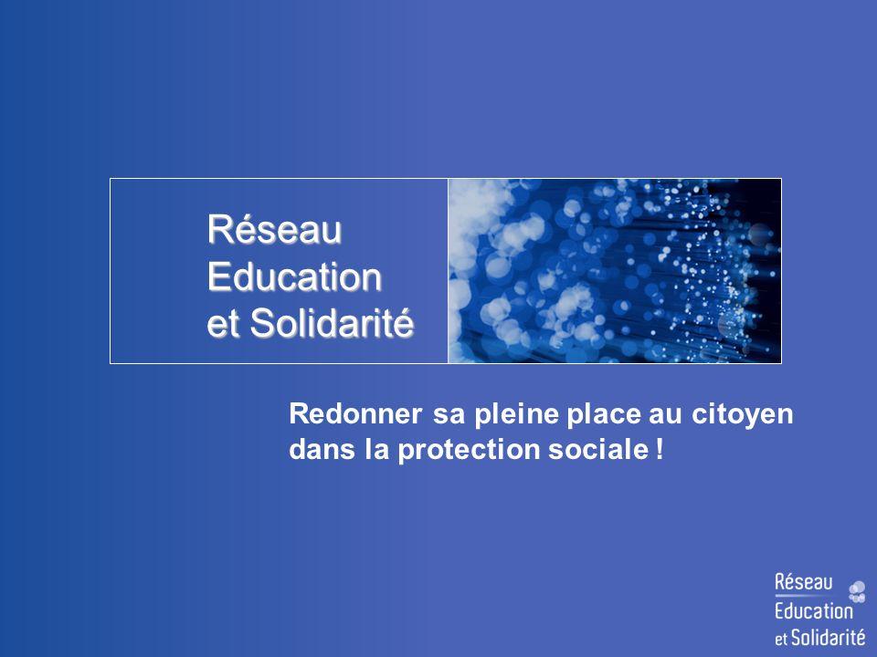 Réseau Education et Solidarité Redonner sa pleine place au citoyen dans la protection sociale !