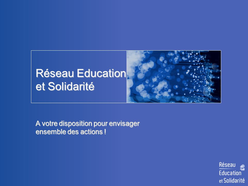 Réseau Education et Solidarité A votre disposition pour envisager ensemble des actions !