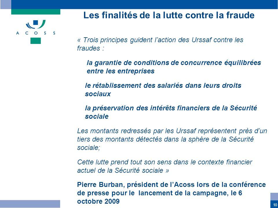 10 « Trois principes guident laction des Urssaf contre les fraudes : la garantie de conditions de concurrence équilibrées entre les entreprises le rét