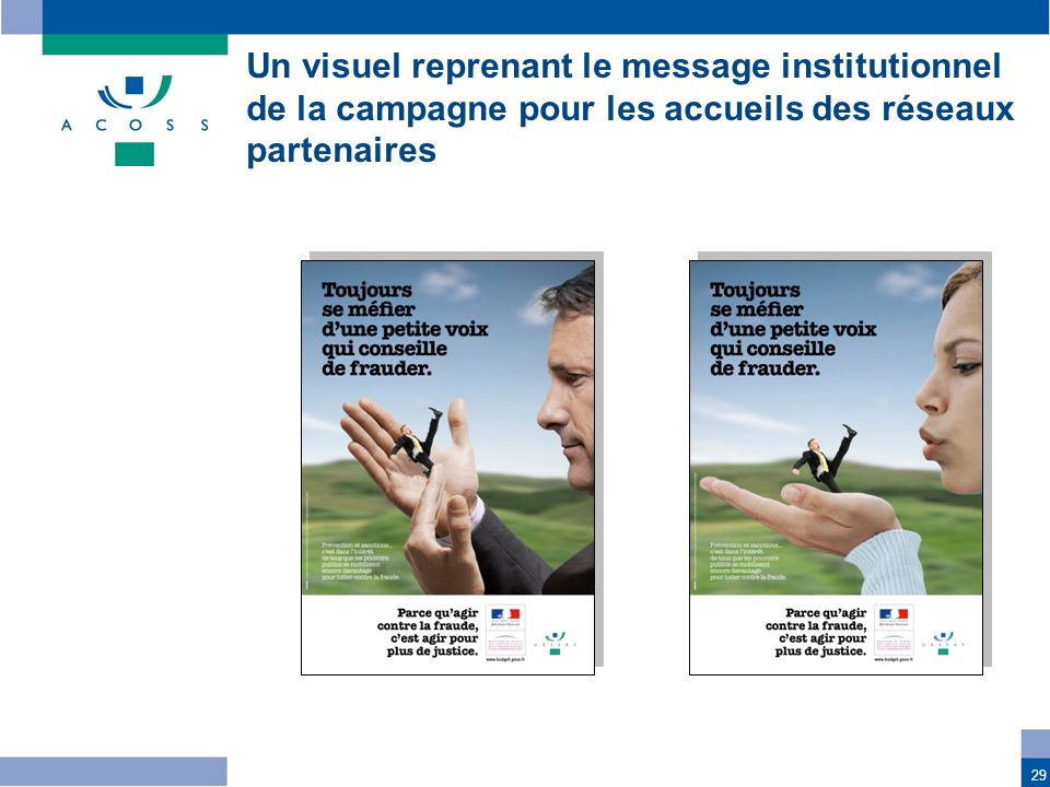 29 Un visuel reprenant le message institutionnel de la campagne pour les accueils des réseaux partenaires