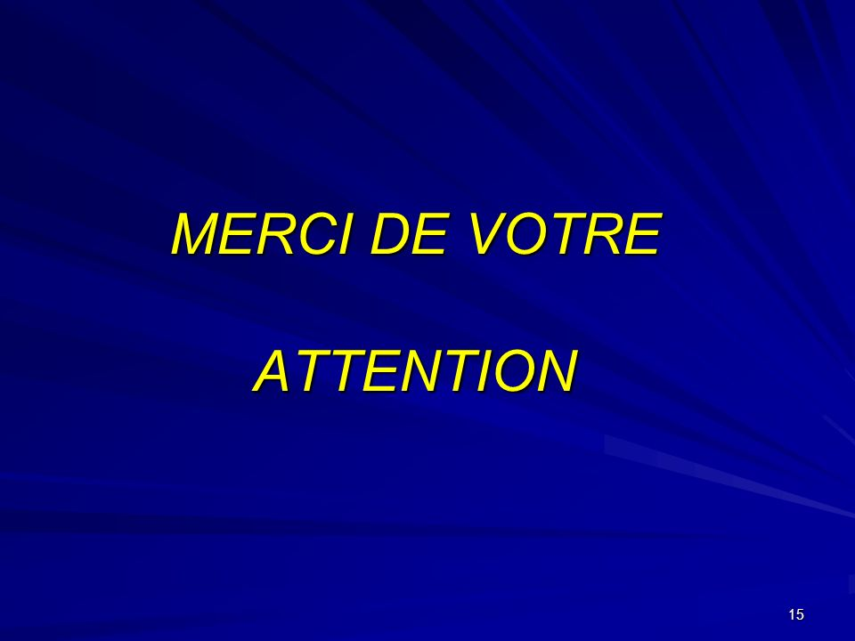 15 MERCI DE VOTRE ATTENTION