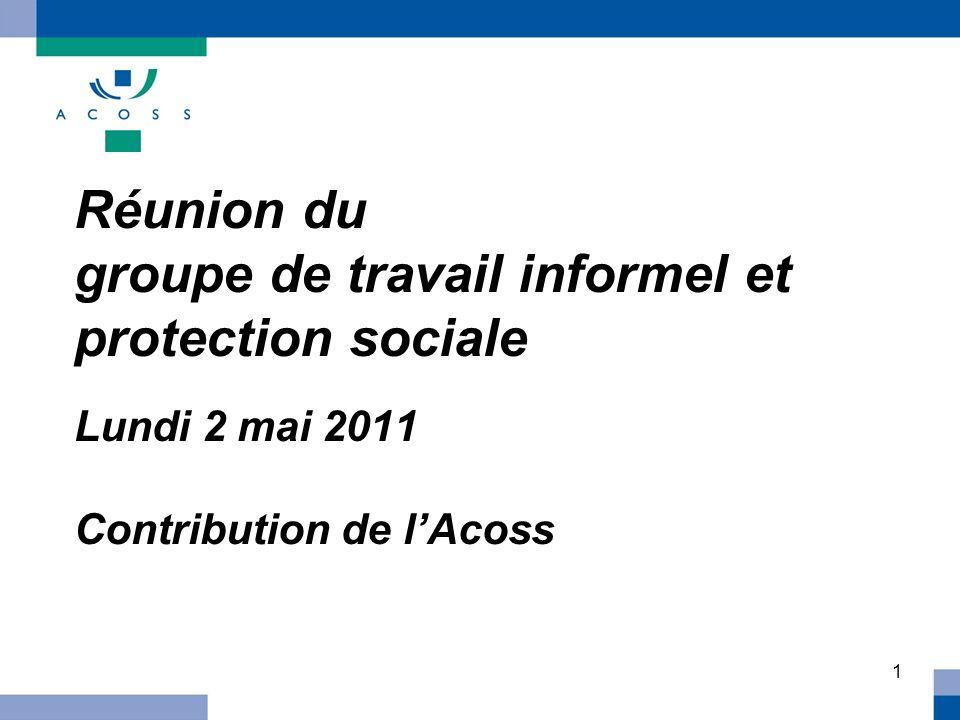 1 Réunion du groupe de travail informel et protection sociale Lundi 2 mai 2011 Contribution de lAcoss