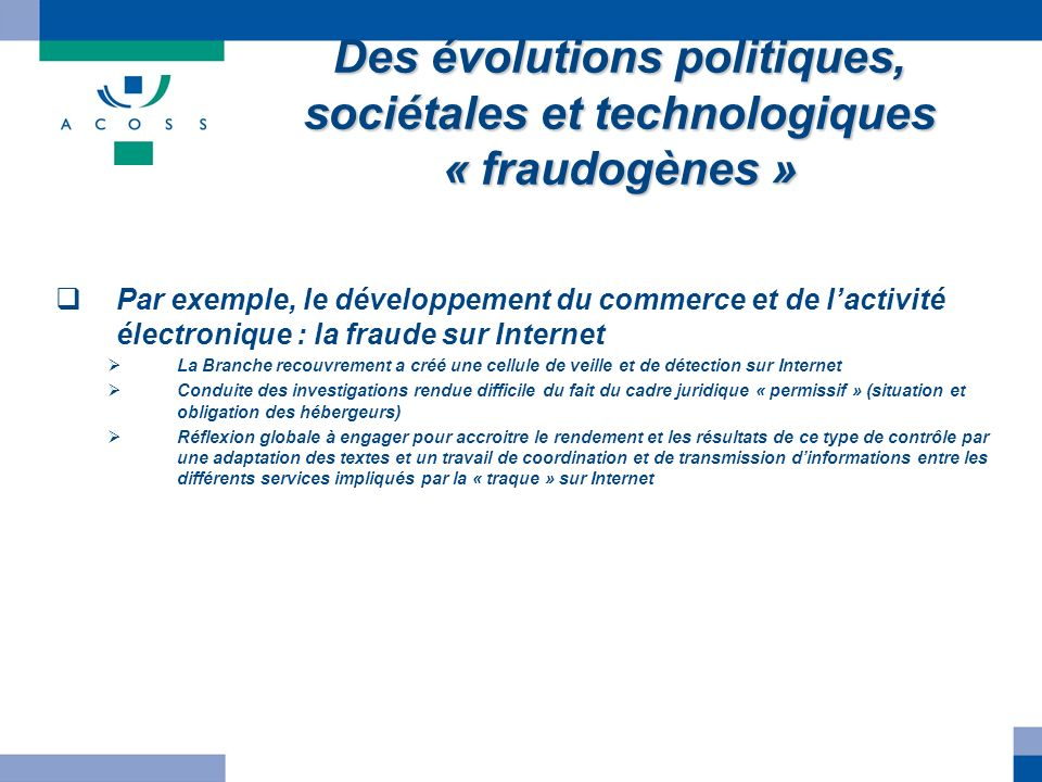 Des évolutions politiques, sociétales et technologiques « fraudogènes » Par exemple, le développement du commerce et de lactivité électronique : la fr
