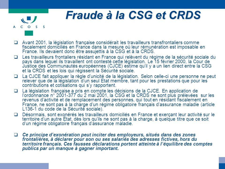 Fraude à la CSG et CRDS Avant 2001, la législation française considérait les travailleurs transfrontaliers comme fiscalement domiciliés en France dans