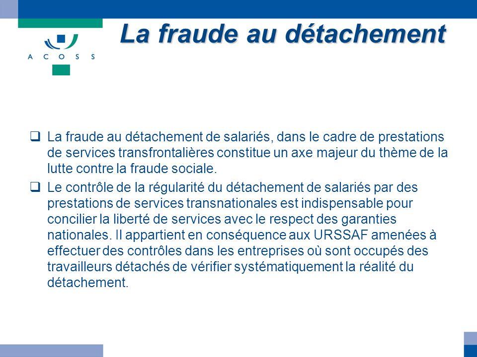 La fraude au détachement La fraude au détachement de salariés, dans le cadre de prestations de services transfrontalières constitue un axe majeur du t