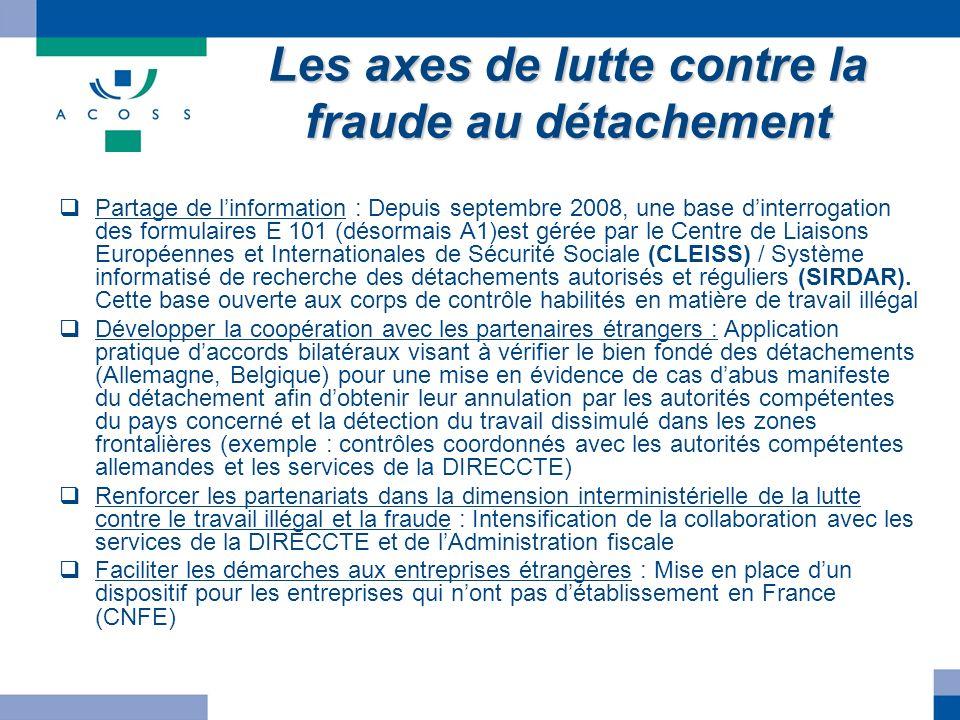 Les axes de lutte contre la fraude au détachement Partage de linformation : Depuis septembre 2008, une base dinterrogation des formulaires E 101 (déso