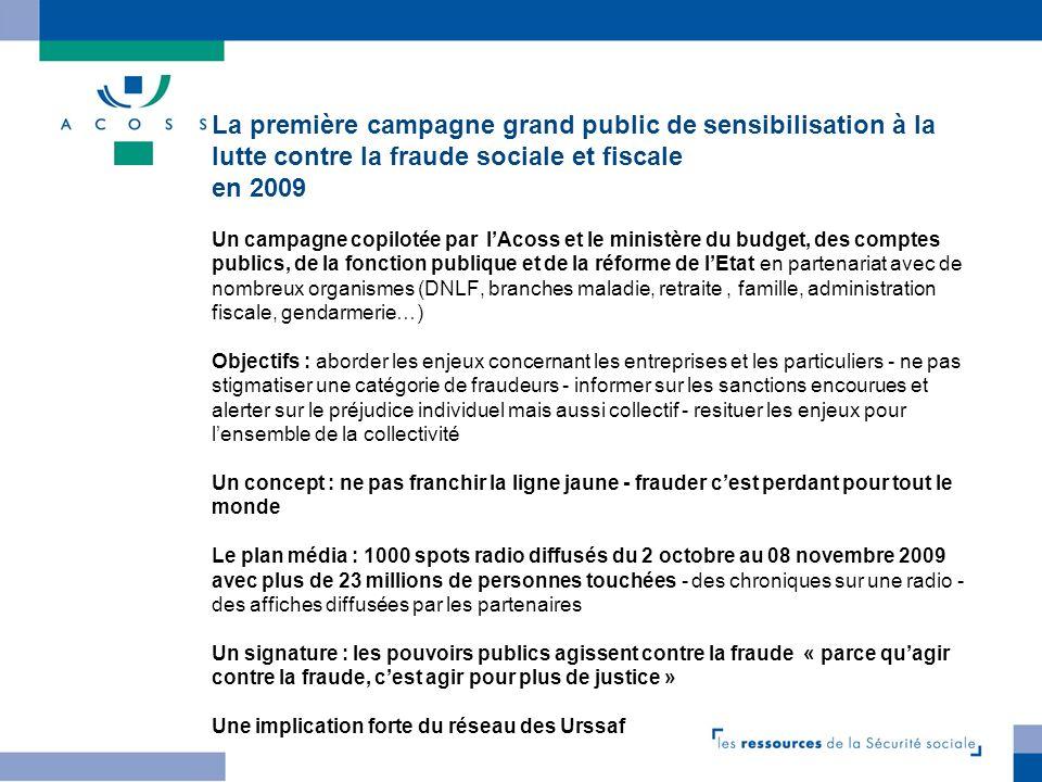 La première campagne grand public de sensibilisation à la lutte contre la fraude sociale et fiscale en 2009 Un campagne copilotée par lAcoss et le min