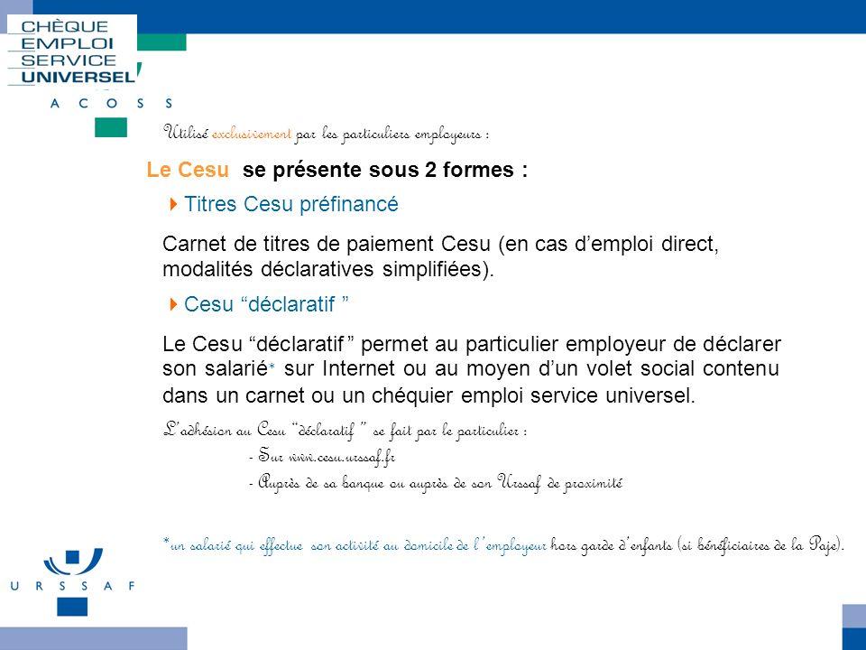 Ladhésion au Cesu déclaratif se fait par le particulier : - Sur www.cesu.urssaf.fr - Auprès de sa banque ou auprès de son Urssaf de proximité Titres C