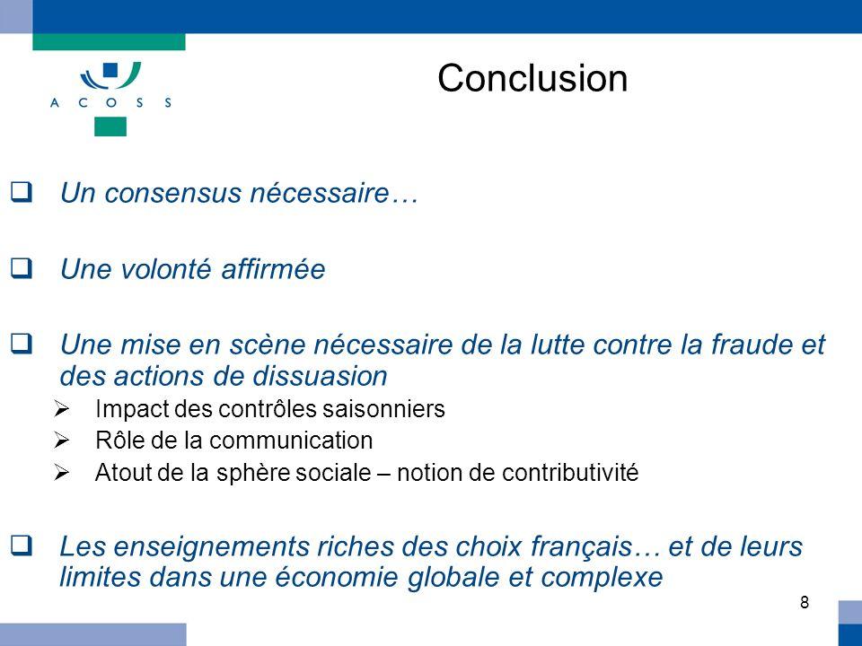 8 Conclusion Un consensus nécessaire… Une volonté affirmée Une mise en scène nécessaire de la lutte contre la fraude et des actions de dissuasion Impa