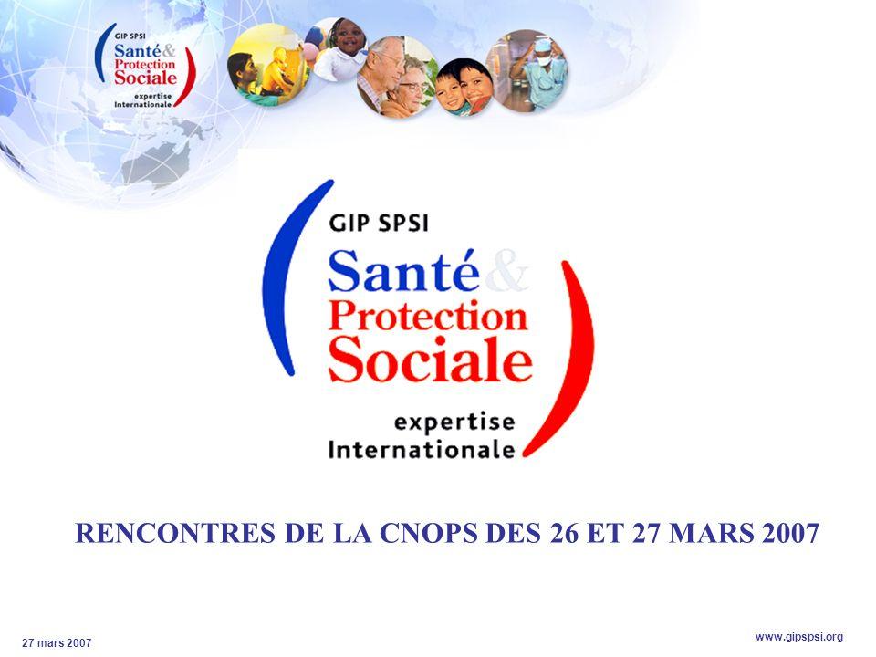 www.gipspsi.org 27 mars 2007 RENCONTRES DE LA CNOPS DES 26 ET 27 MARS 2007