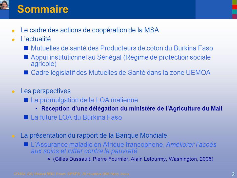 CCMSA -DG/ Mission REIC/ Forum GIPSPSI 28 novembre 2006 Henry Jouve 2 Sommaire l Le cadre des actions de coopération de la MSA l Lactualité Mutuelles