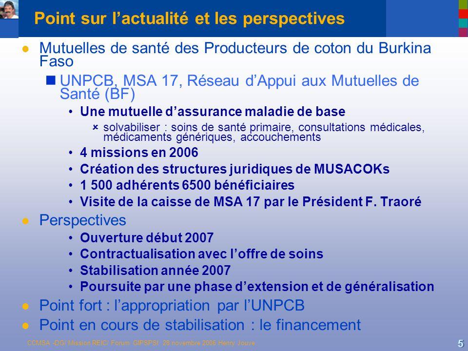 CCMSA -DG/ Mission REIC/ Forum GIPSPSI 28 novembre 2006 Henry Jouve 5 Point sur lactualité et les perspectives l Mutuelles de santé des Producteurs de