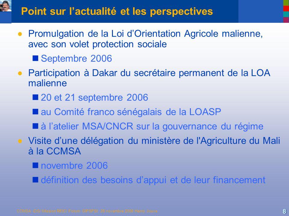 CCMSA -DG/ Mission REIC/ Forum GIPSPSI 28 novembre 2006 Henry Jouve 8 Point sur lactualité et les perspectives l Promulgation de la Loi dOrientation A