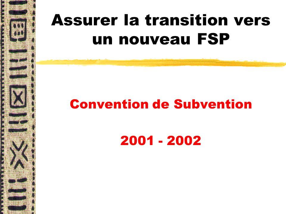 Assurer la transition vers un nouveau FSP Convention de Subvention 2001 - 2002