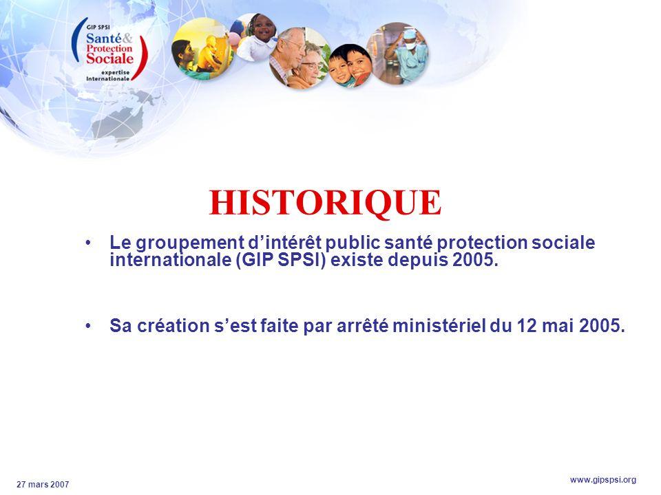 www.gipspsi.org 27 mars 2007 HISTORIQUE Le groupement dintérêt public santé protection sociale internationale (GIP SPSI) existe depuis 2005.