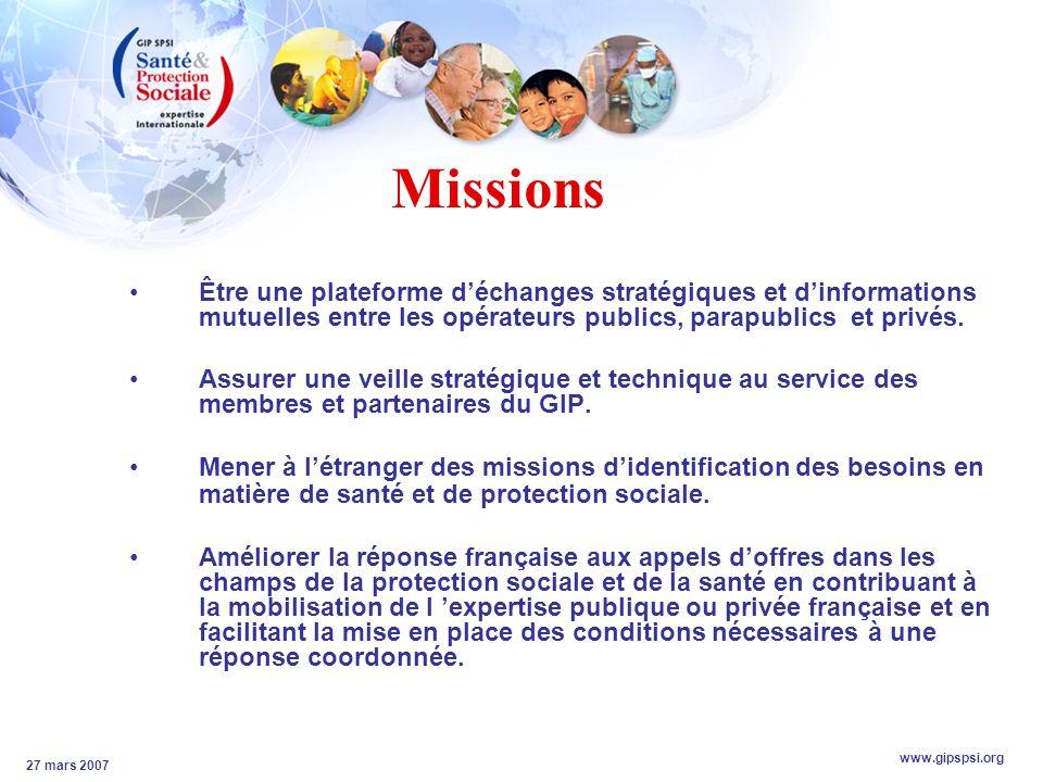 www.gipspsi.org 27 mars 2007 Missions Être une plateforme déchanges stratégiques et dinformations mutuelles entre les opérateurs publics, parapublics et privés.