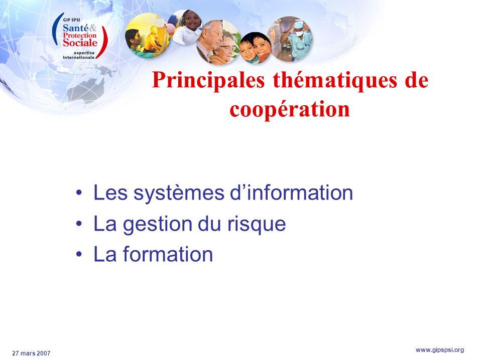 www.gipspsi.org 27 mars 2007 Principales thématiques de coopération Les systèmes dinformation La gestion du risque La formation