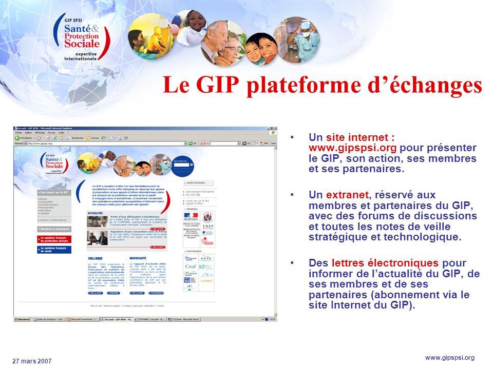 www.gipspsi.org 27 mars 2007 Le GIP plateforme déchanges Un site internet : www.gipspsi.org pour présenter le GIP, son action, ses membres et ses partenaires.