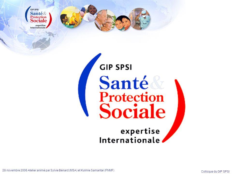 Colloque du GIP SPSI 28 novembre 2006 Atelier animé par Sylvie Bénard (MSA) et Kulmie Samantar (FNMF) Présentation de Henry Jouve Président de la Commission des Relations Internationales de la CCMSA