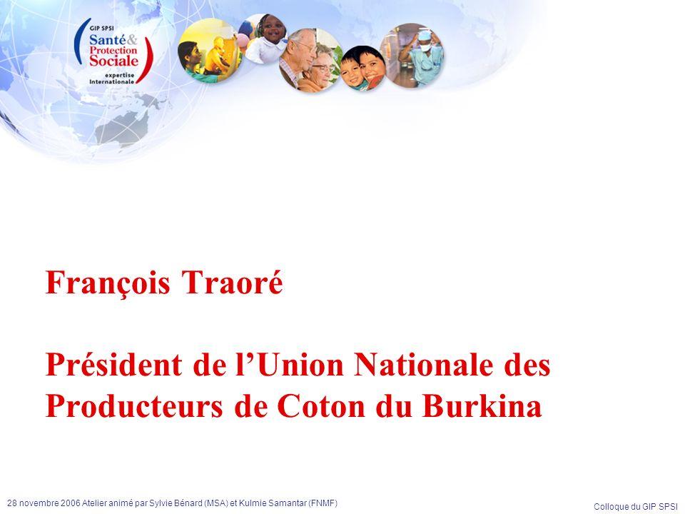 Colloque du GIP SPSI 28 novembre 2006 Atelier animé par Sylvie Bénard (MSA) et Kulmie Samantar (FNMF) François Traoré Président de lUnion Nationale de