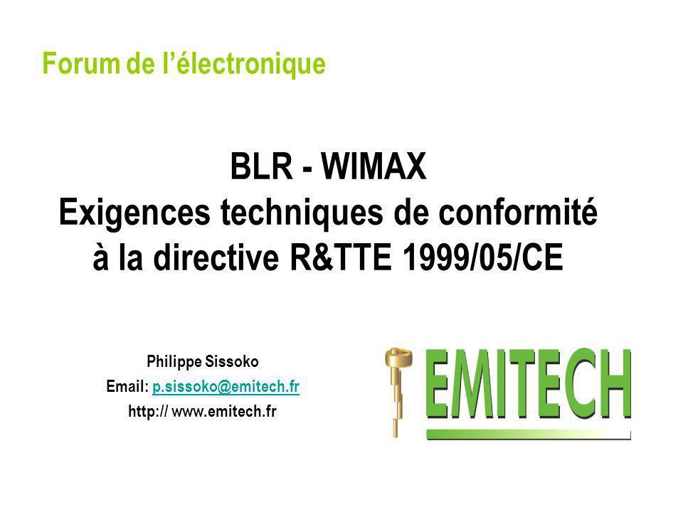 BLR - WIMAX Exigences techniques de conformité à la directive R&TTE 1999/05/CE Philippe Sissoko Email: p.sissoko@emitech.frp.sissoko@emitech.fr http:/