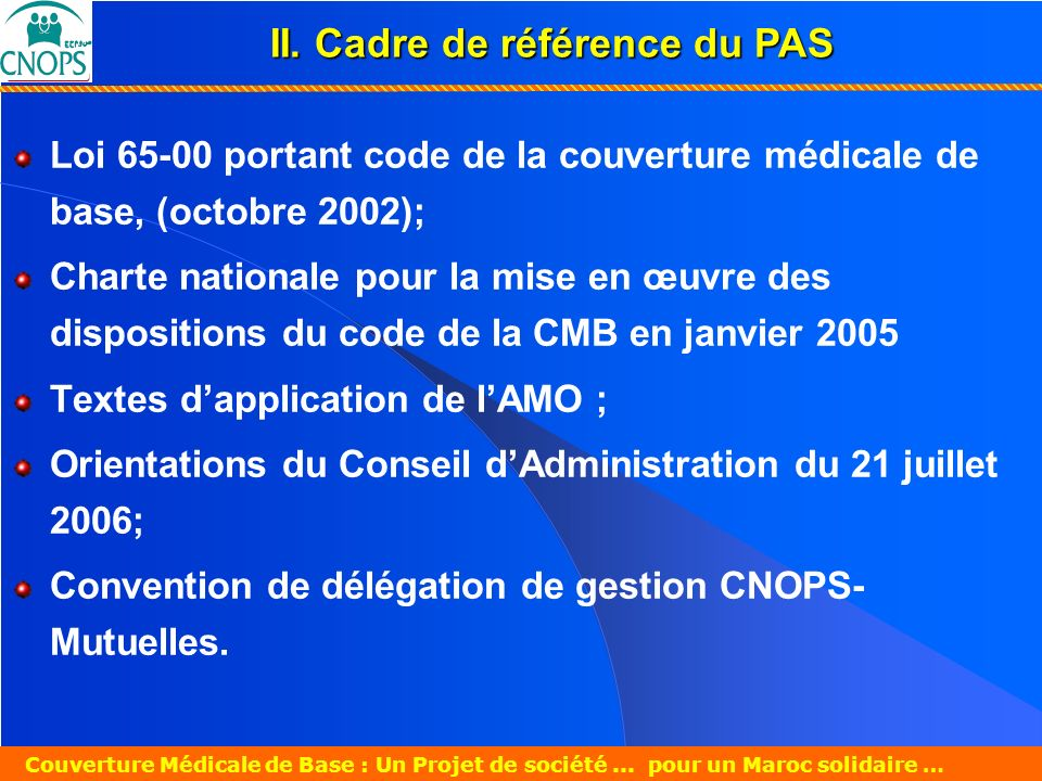 Un Projet de société pour un Maroc solidaire 26 mars 2007 Couverture Médicale de Base : Un Projet de société... pour un Maroc solidaire … Loi 65-00 po