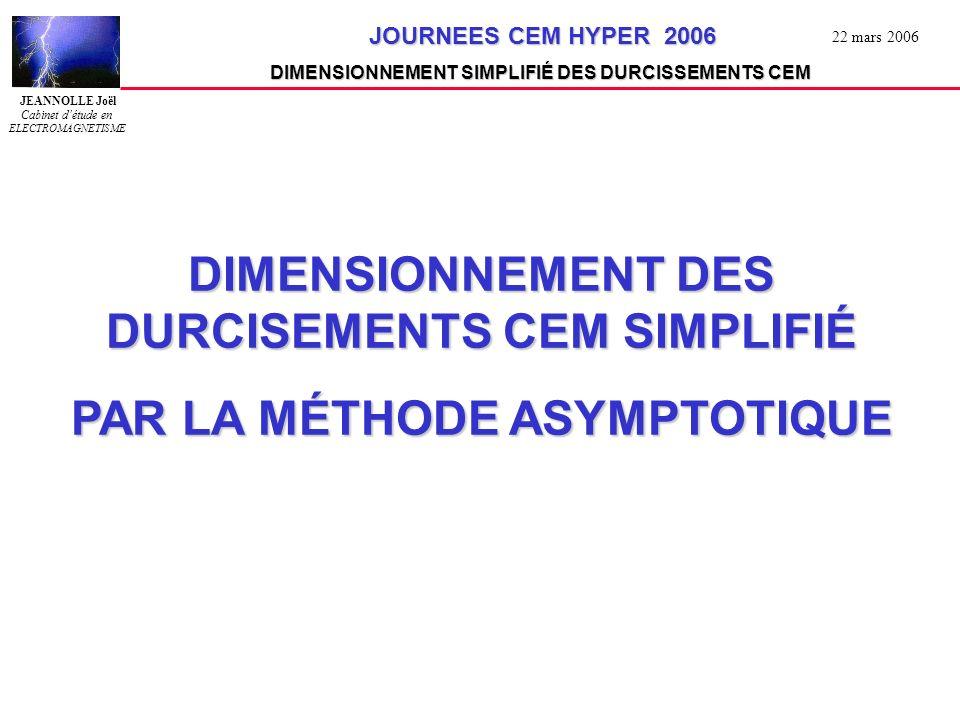 JEANNOLLE Joël Cabinet détude en ELECTROMAGNETISME JOURNEES CEM HYPER 2006 JOURNEES CEM HYPER 2006 DIMENSIONNEMENT SIMPLIFIÉ DES DURCISSEMENTS CEM 22 mars 2006 CHAMP DAPPLICATION DU DURCISSEMENT CEM