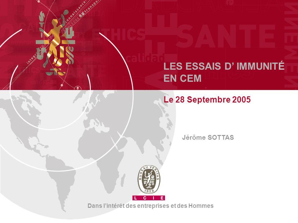 LES ESSAIS D IMMUNITÉ EN CEM Le 28 Septembre 2005 Jérôme SOTTAS Dans lintérêt des entreprises et des Hommes