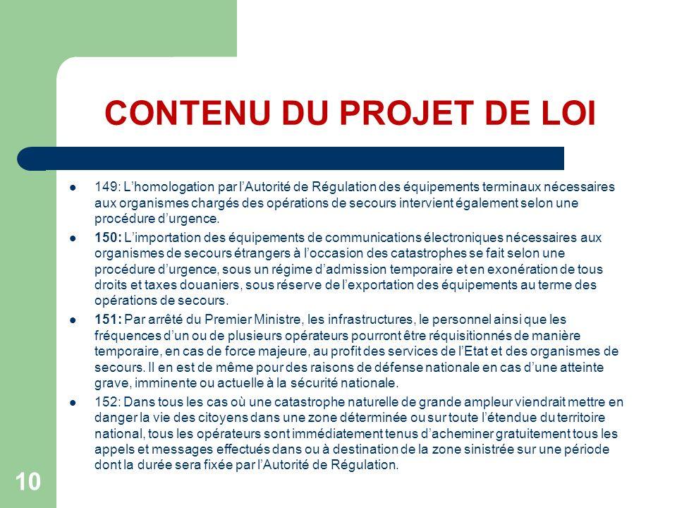 CONTENU DU PROJET DE LOI 149: Lhomologation par lAutorité de Régulation des équipements terminaux nécessaires aux organismes chargés des opérations de secours intervient également selon une procédure durgence.