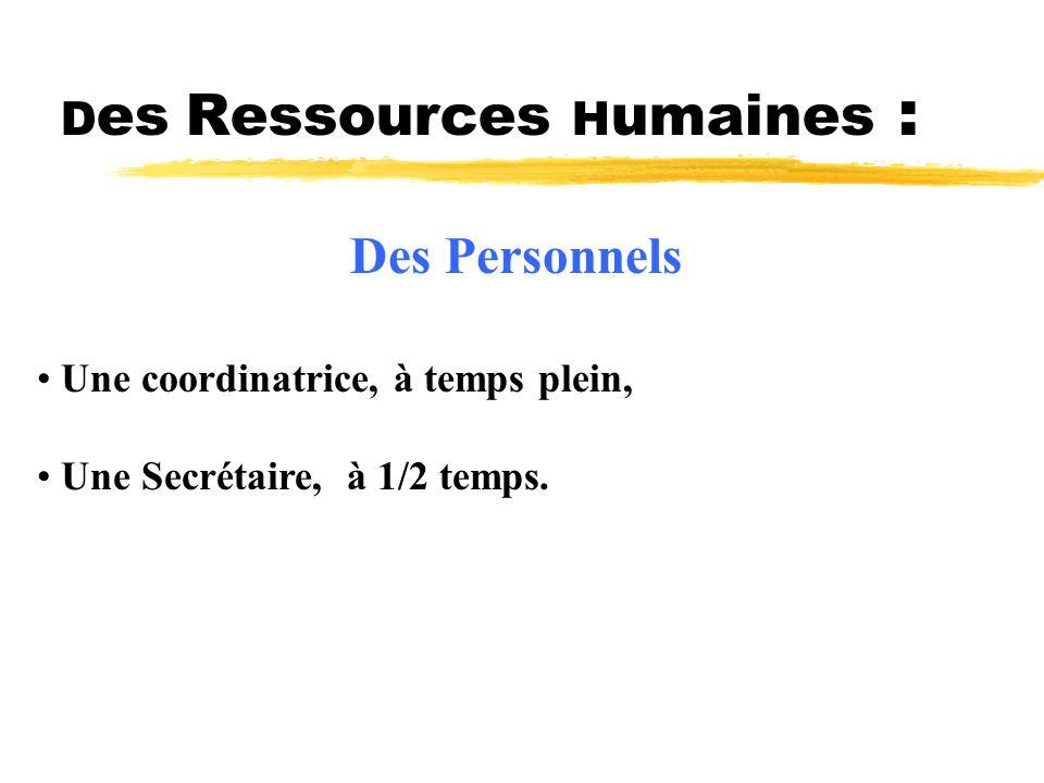 D es Ressources H umaines : Des Personnels Une coordinatrice, à temps plein, Une Secrétaire, à 1/2 temps.