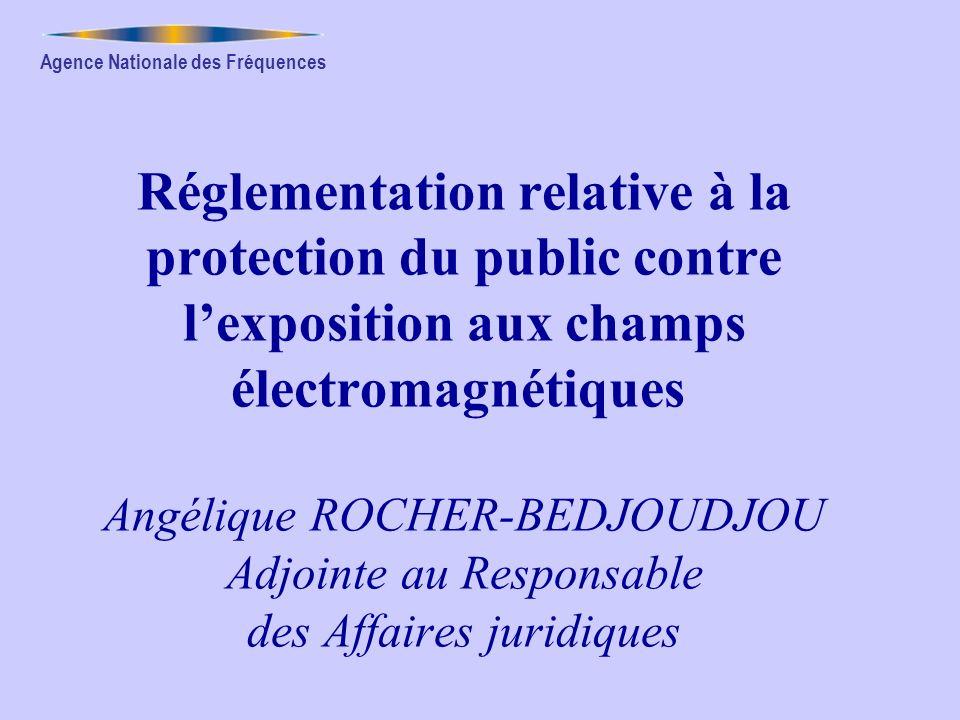 Agence Nationale des Fréquences Réglementation relative à la protection du public contre lexposition aux champs électromagnétiques Angélique ROCHER-BE