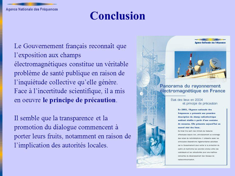Agence Nationale des Fréquences Conclusion Le Gouvernement français reconnaît que lexposition aux champs électromagnétiques constitue un véritable pro