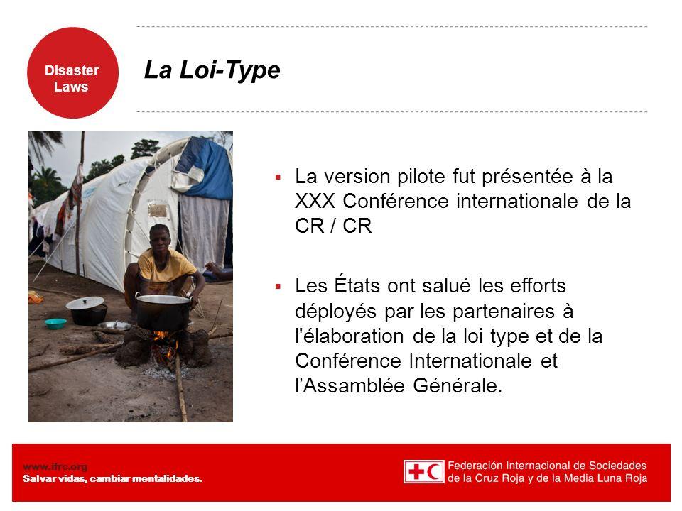 Disaster Laws www.ifrc.org Salvar vidas, cambiar mentalidades. La Loi-Type La version pilote fut présentée à la XXX Conférence internationale de la CR