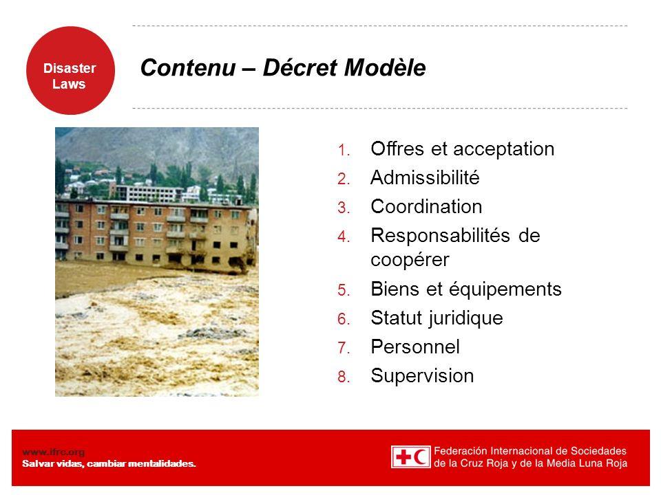 Disaster Laws www.ifrc.org Salvar vidas, cambiar mentalidades. Contenu – Décret Modèle 1. Offres et acceptation 2. Admissibilité 3. Coordination 4. Re
