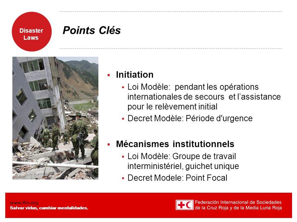 Disaster Laws www.ifrc.org Salvar vidas, cambiar mentalidades. Points Clés Initiation Loi Modèle: pendant les opérations internationales de secours et