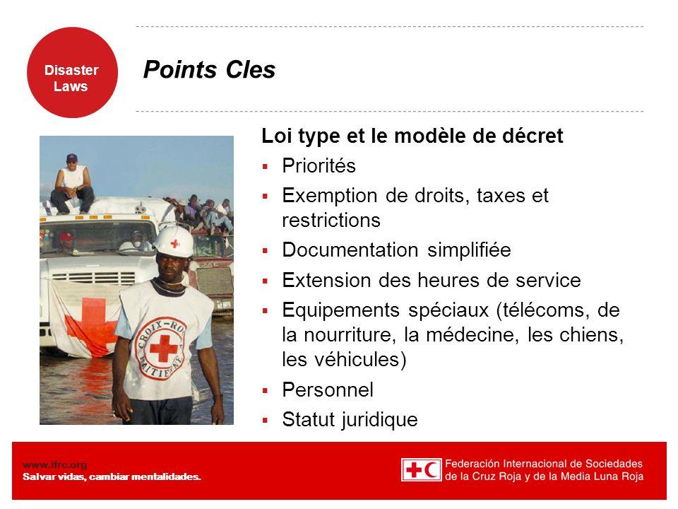 Disaster Laws www.ifrc.org Salvar vidas, cambiar mentalidades. Points Cles Loi type et le modèle de décret Priorités Exemption de droits, taxes et res