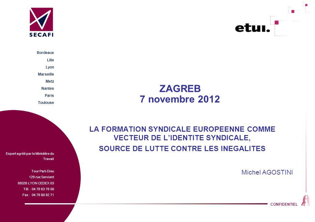 CONFIDENTIEL ZAGREB 7 novembre 2012 LA FORMATION SYNDICALE EUROPEENNE COMME VECTEUR DE LIDENTITE SYNDICALE, SOURCE DE LUTTE CONTRE LES INEGALITES Mich