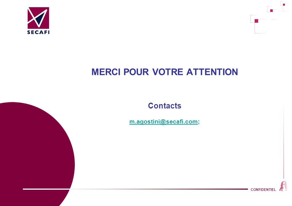 CONFIDENTIEL MERCI POUR VOTRE ATTENTION Contacts m.agostini@secafi.com; m.agostini@secafi.com