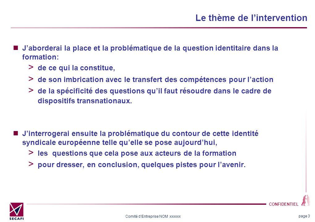 CONFIDENTIEL Comité dEntreprise NOM xxxxxx page 3 Le thème de lintervention Jaborderai la place et la problématique de la question identitaire dans la