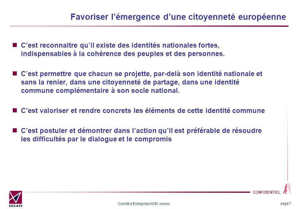 CONFIDENTIEL Comité dEntreprise NOM xxxxxx page 7 Favoriser lémergence dune citoyenneté européenne Cest reconnaitre quil existe des identités nationales fortes, indispensables à la cohérence des peuples et des personnes.
