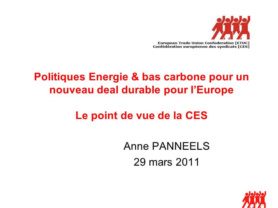 Politiques Energie & bas carbone pour un nouveau deal durable pour lEurope Le point de vue de la CES Anne PANNEELS 29 mars 2011